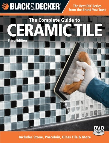 Do Ceramic Tile - Black & Decker The Complete Guide to Ceramic Tile, Third Edition: Includes Stone, Porcelain, Glass Tile & More (Black & Decker Complete Guide)