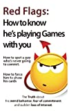 img - for Red Flags: How to know he's playing games with you. How to spot a guy who's never going to commit. How to force him to show his cards. (The Truth ... of commitment and sudden loss of interest) book / textbook / text book