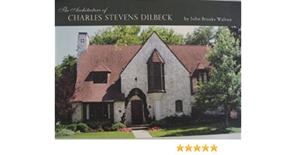 The architecture of charles stevens dilbeck john brooks walton the architecture of charles stevens dilbeck john brooks walton amazon books malvernweather Choice Image