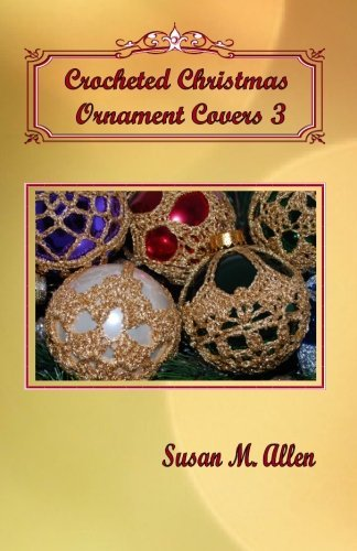 Crocheted Christmas Ornament Covers 3 by Susan M. Allen (2010-08-03)