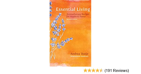 Essential Living: Aromatherapy Recipes for Health and Home - Kindle