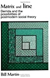 Matrix and Line : Derrida and the Possibilities of Postmodern Social Theory, Martin, Bill, Jr., 0791410501