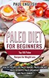 Paleo: Paleo Diet for beginners: TOP 100 Paleo Recipes for Weight Loss & Healthy Recipes for Paleo Snacks, Paleo Lunches, Paleo Desserts, Paleo Breakfast, ... Healthy Books, Paleo Slow Cooker Book 9)