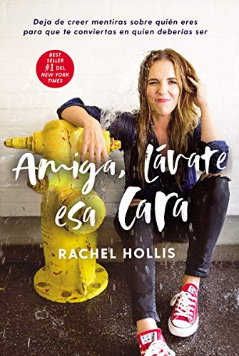 Book cover from Amiga, lávate esa cara: Deja de creer mentiras sobre quién eres para que te conviertas en quien deberías ser (Spanish Edition) by Rachel Hollis
