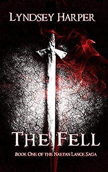 The Fell (The Naetan Lance Saga Book 1) by [Harper, Lyndsey]