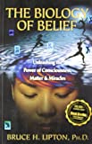 img - for The Biology Of Belief : Unleashing The Power Of Consciousness, Matter & Miracles book / textbook / text book