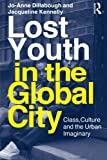 Lost Youth in the Global City, Jo-Anne Dillabough and Jacqueline Kennelly, 0415995582