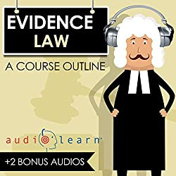 Evidence Law AudioLearn - A Course Outline
