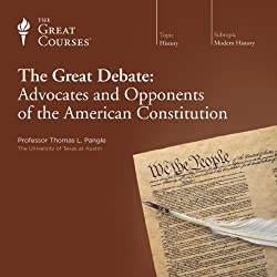 The Great Debate: Advocates and Opponents of the American Constitution