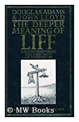 The Deeper Meaning of Liff. A Dictionary of Things that there aren't words for yet