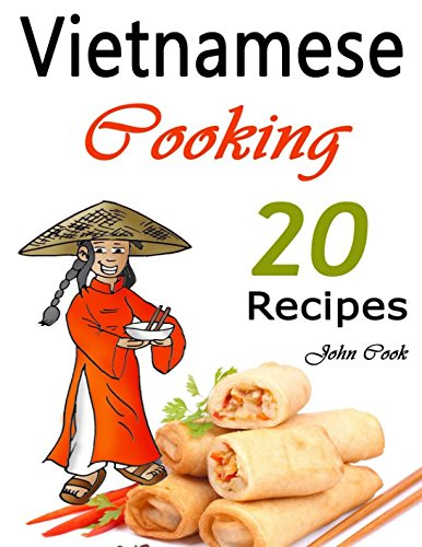 Vietnamese Cooking: 20 Vietnamese Cookbook Spring Rolls and Other Vietnamese Recipes