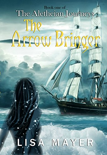 The Aletheian Journeys: The Arrow Bringer