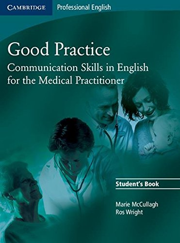 Good Practice Students Book  Communication Skills In English For The Medical Practitioner  Cambridge Professional English