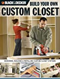 Black & Decker Build Your Own Custom Closet: Designing, Building & Installing Custom Closet Systems