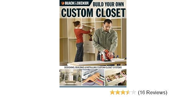 Black U0026 Decker Build Your Own Custom Closet: Designing, Building U0026  Installing Custom Closet Systems: Gillett Cole: 9781589233065: Amazon.com:  Books