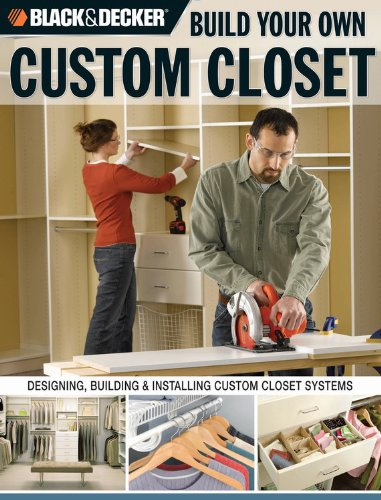 Black U0026 Decker Build Your Own Custom Closet: Designing, Building U0026  Installing Custom Closet Systems: Gillett Cole: 9781589233065: Amazon.com:  Books