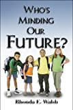 Who's Minding Our Future?, Rhonda E. Walsh, 1608366111
