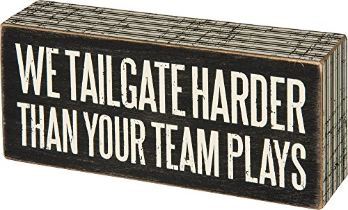 Primitives By Kathy We Tailgate Harder Then Your Team Plays Box Sign]()