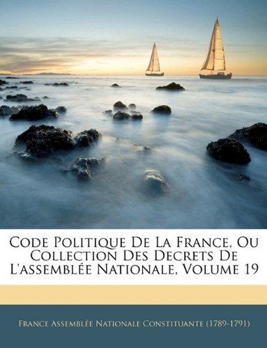 Code Politique De La France, Ou Collection Des Decrets De L'assemblée Nationale, Volume 19 pdf epub
