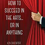 How to Succeed in the Arts...or in Anything | Ken Davenport