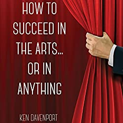 How to Succeed in the Arts...or in Anything