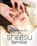 Arte y la via del shiatsu familiar, El (Coleccion Salud y Vida Natural) (Spanish Edition)