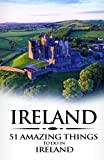 Ireland: Ireland Travel Guide: 51 Amazing Things to Do in Ireland
