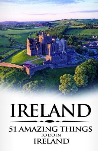Ireland: Ireland Travel Guide: 51 Amazing Things to Do in Ireland