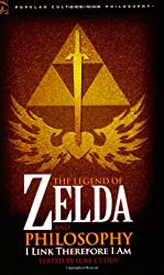 The Legend of Zelda and Philosophy: I Link Therefore I Am (Popular Culture and Philosophy)