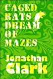 Caged Rats Dream of Mazes, Jonathan Clark, 1615825959