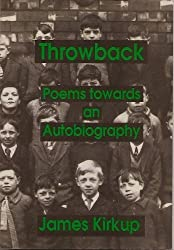 Throwback: Poems Towards an Autobiography by James Kirkup (2004-05-17)