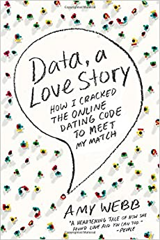 Data  a Love Story  How I Cracked the Online Dating Code to Meet My Match