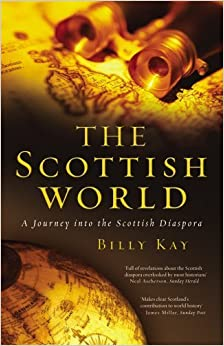 The Scottish World: A Journey Into the Scottish Diaspora by Billy Kay (2009-01-01)