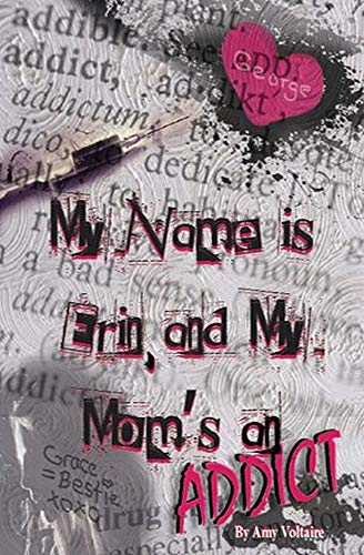 My Name is Erin, and My Mom's an Addict by [Voltaire, Amy]