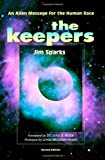 The Keepers: An Alien Message for the Human Race by Jim Sparks (2008-08-15)