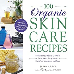 100 Organic Skincare Recipes: Make Your Own Fresh and Fabulous Organic Beauty Products by [Ress, Jessica]