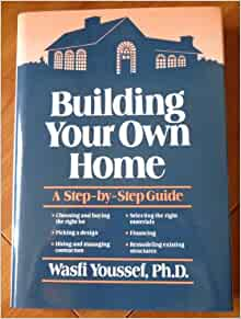 Building your own home a step by step guide wasfi for Steps to building your own house