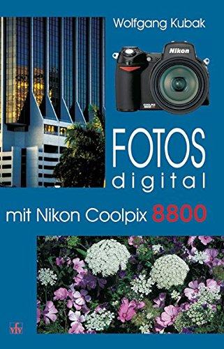 Fotos digital - mit Nikon Coolpix 8800: Kamerapraxis, Tipps und Tricks, Hintergründe, Basiswissen, Nachschlagewerk