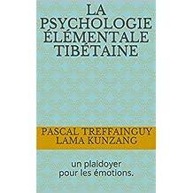 La psychologie élémentale tibétaine: un plaidoyer pour les émotions. (French Edition)