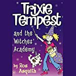 Trixie Tempest and the Witches' Academy | Ros Asquith