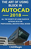 2015 cad software - The Art Of Using Block In AutoCAD 2018: All The Secrets Of Using Block In AutoCAD 2018 For Professional Architectural Design