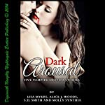 Dark Arousal: Five Vampire Erotica Stories | Lisa Myers,Alice J. Woods,Molly Synthia