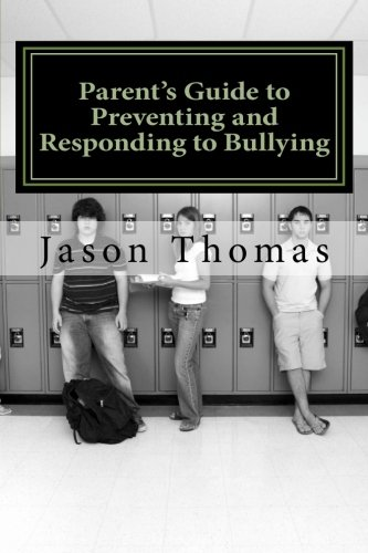 Parent's Guide to Preventing and Responding to Bullying: Presented by School Bullying Council