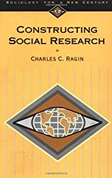Constructing Social Research: The Unity and Diversity of Method (Sociology for a New Century Series) by Charles C. Ragin (1994-02-14)