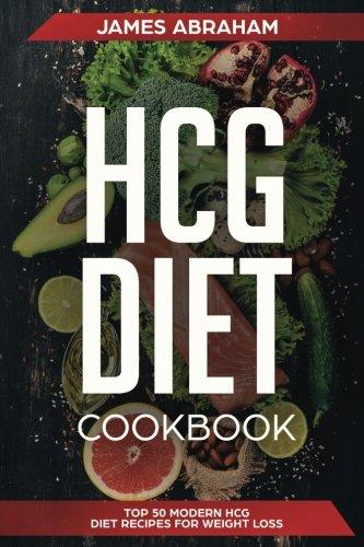 HCG Diet Cookbook: Top 50 Modern HCG Diet Recipes for Weight Loss (Volume 1)