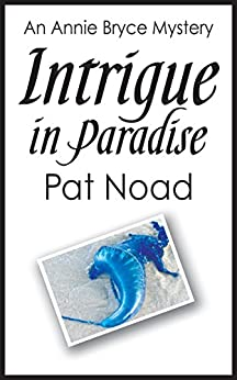 Intrigue in Paradise (The Annie Bryce Mysteries Book 3) by [Noad, Pat]