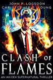 Clash of Flames: An Ian Dex Supernatural Thriller Book 7 (Las Vegas Paranormal Police Department)