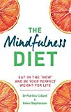 The Mindfulness Diet: Eat in the 'now' and be the perfect weight for life – with mindfulness practices and 70 recipes