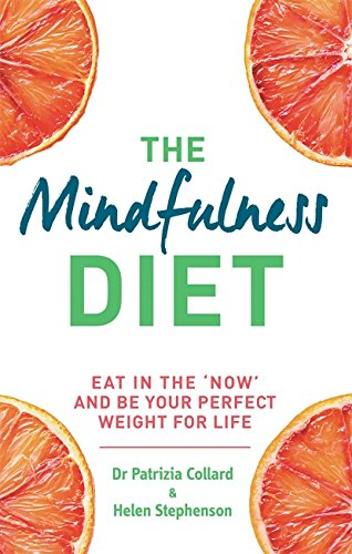 Download The Mindfulness Diet: Eat in the 'now' and be the perfect weight for life - with mindfulness practices and 70 recipes pdf