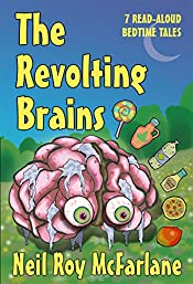 The Revolting Brains: 7 Read-aloud Bedtime Tales (and off you went to the woods ... Book 3)